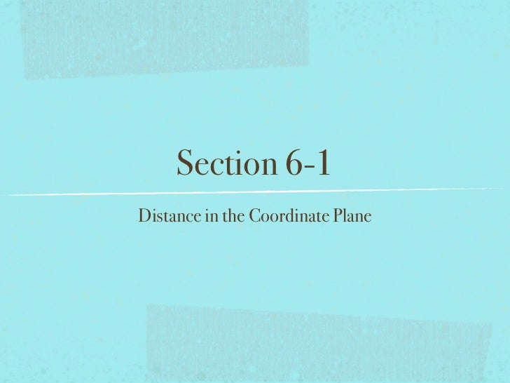 Section 6-1Distance in the Coordinate Plane