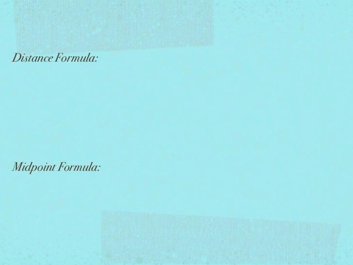 Distance Formula:Midpoint Formula: