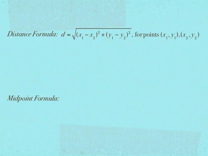 Distance Formula: d = (x1 − x2 )2 +( y1 − y2 )2 , for points (x1 , y1 ),(x2 , y2 )Midpoint Formula: