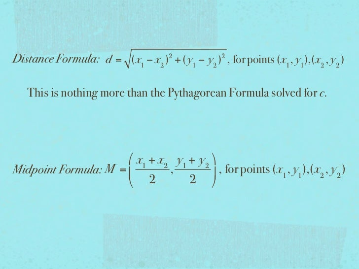 Distance Formula: d = (x1 − x2 )2 +( y1 − y2 )2 , for points (x1 , y1 ),(x2 , y2 )   This is nothing more than the Pythago...