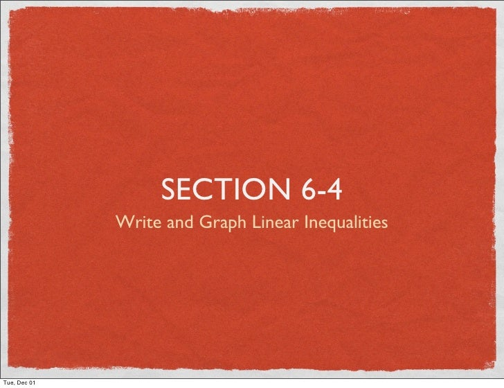 SECTION 6-4               Write and Graph Linear Inequalities     Tue, Dec 01