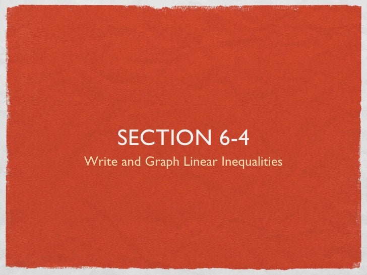 SECTION 6-4 Write and Graph Linear Inequalities