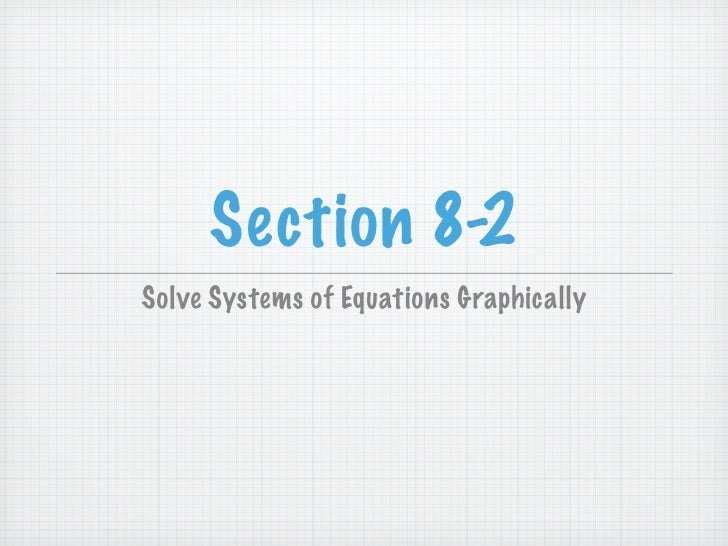 Section 8-2 Solve Systems of Equations Graphically