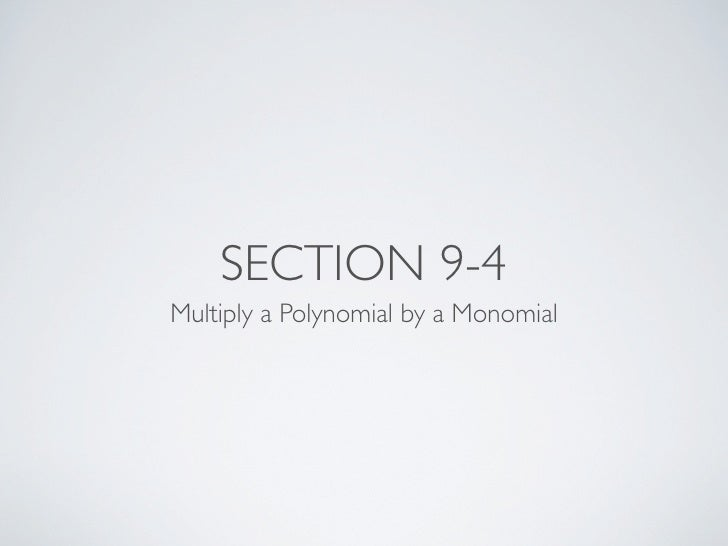 SECTION 9-4 Multiply a Polynomial by a Monomial