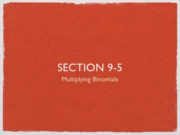 SECTION 9-5 Multiplying Binomials