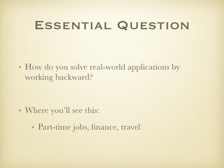 Essential Question  • How do you solve real-world applications by   working backward?   • Where you'll see this:    • Part...