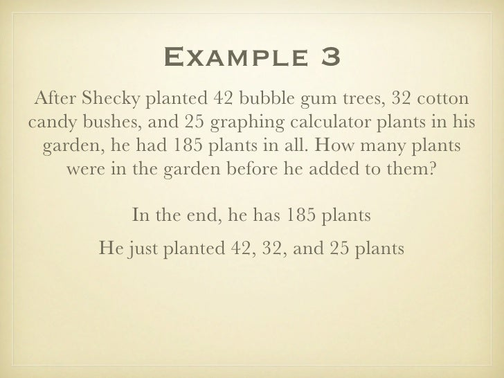 Example 3  After Shecky planted 42 bubble gum trees, 32 cotton candy bushes, and 25 graphing calculator plants in his   ga...
