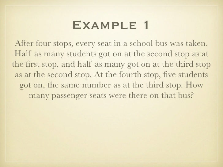 Example 1  After four stops, every seat in a school bus was taken.  Half as many students got on at the second stop as at ...