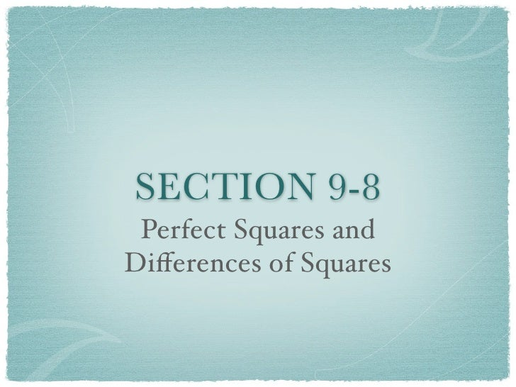 SECTION 9-8  Perfect Squares and Differences of Squares