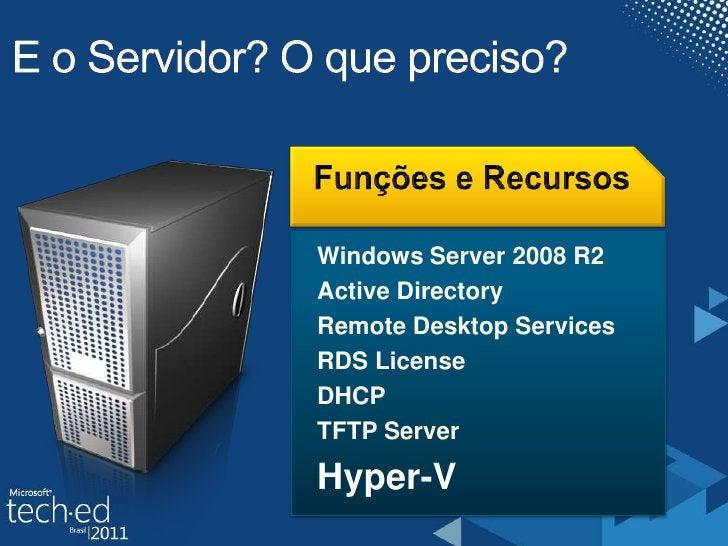 E o Servidor? O que preciso?<br />Funções e Recursos<br />Windows Server 2008 R2<br />ActiveDirectory<br />Remote Desktop ...