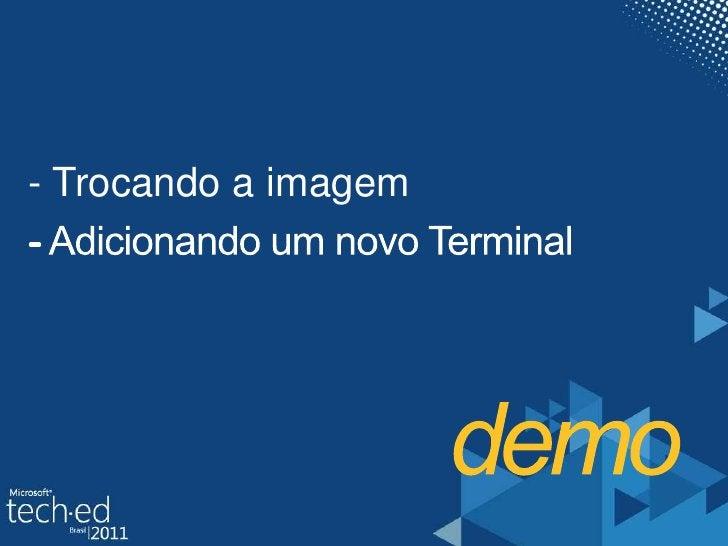Ubuntu (Hyper-V)</li></li></ul><li>demo<br />- Trocando a imagem<br />- Adicionando um novo Terminal<br />