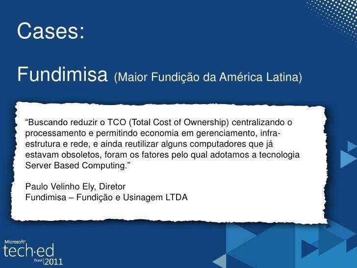 """Cases:<br />Fundimisa(MaiorFundição da América Latina)<br /><br />""""Buscando reduzir o TCO (Total CostofOwnership) central..."""