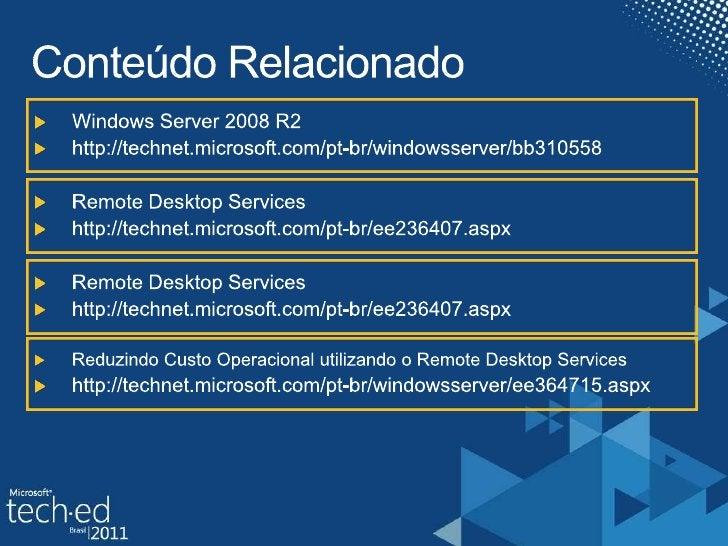 Conteúdo Relacionado<br />Windows Server 2008 R2<br />http://technet.microsoft.com/pt-br/windowsserver/bb310558<br />Remot...