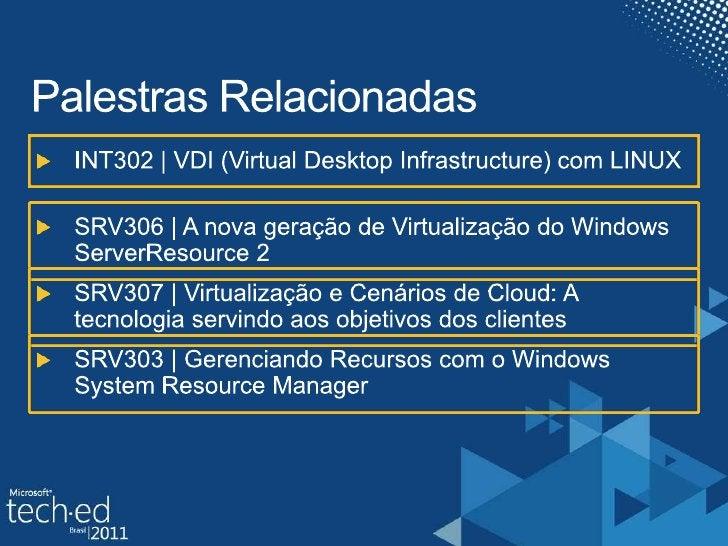 Palestras Relacionadas<br />INT302 | VDI (Virtual Desktop Infrastructure) com LINUX<br />SRV306 | A nova geração de Virtua...