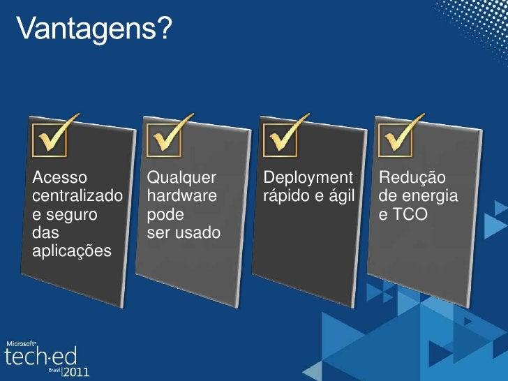 Vantagens?<br />Acesso<br />centralizado<br />e seguro das<br />aplicações<br />Qualquer hardware pode<br />ser usado<br /...