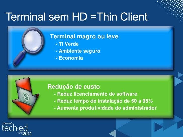 Terminal sem HD =ThinClient<br />Terminal magro ou leve<br />- TI Verde <br />- Ambiente seguro<br />- Economia<br />    R...