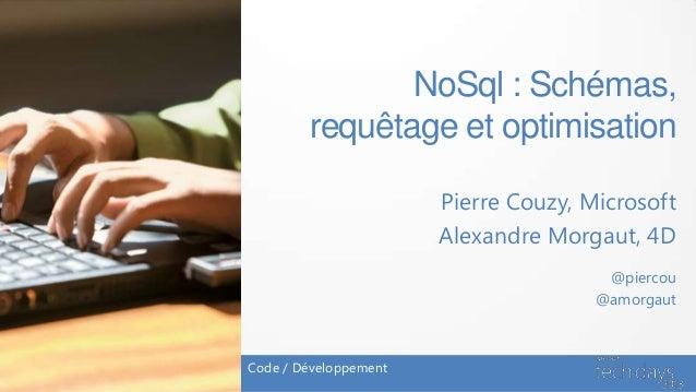 NoSql : Schémas,        requêtage et optimisation                       Pierre Couzy, Microsoft                       Alex...