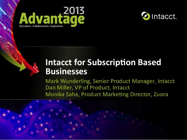 Intacct  for  Subscrip0on  Based   Businesses   Mark  Wunderling,  Senior  Product  Manager,  Intacct...