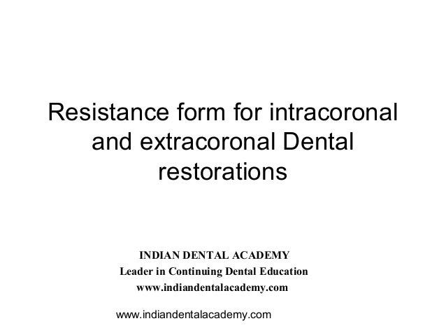 Resistance form for intracoronal   and extracoronal Dental         restorations         INDIAN DENTAL ACADEMY      Leader ...