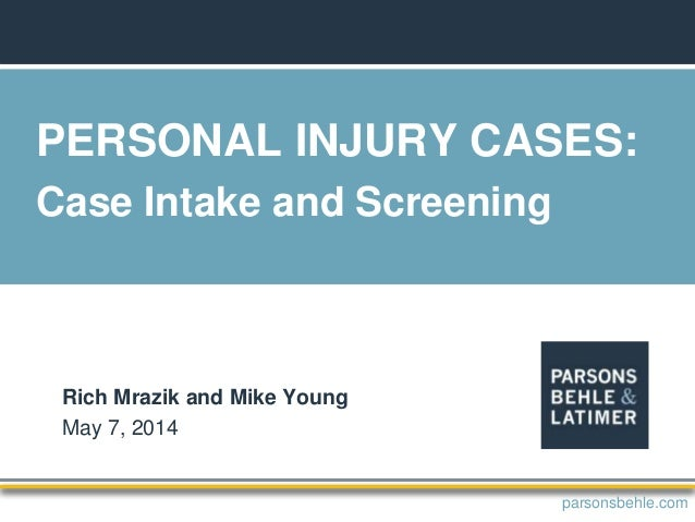 PERSONAL INJURY CASES: Case Intake and Screening Rich Mrazik and Mike Young May 7, 2014 parsonsbehle.com