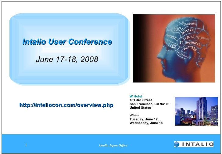 Intalio User Conference   June 17-18, 2008 W Hotel 181 3rd Street San Francisco, CA 94103 United States  When Tuesday, Jun...