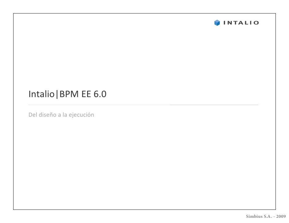 Intalio BPM EE 6.0 Del diseño a la ejecución                                 Simbius S.A. - 2009