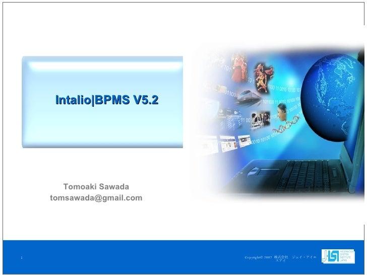 Intalio|BPMS V5.2 Tomoaki Sawada [email_address]