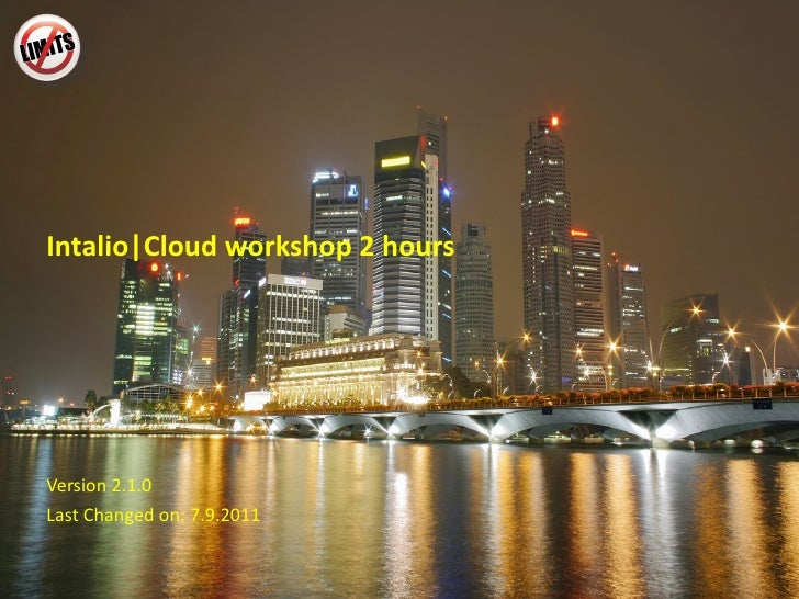 Intalio|Cloud workshop  2  hours Version 2.1 .0 Last Changed on: 7.9.2011
