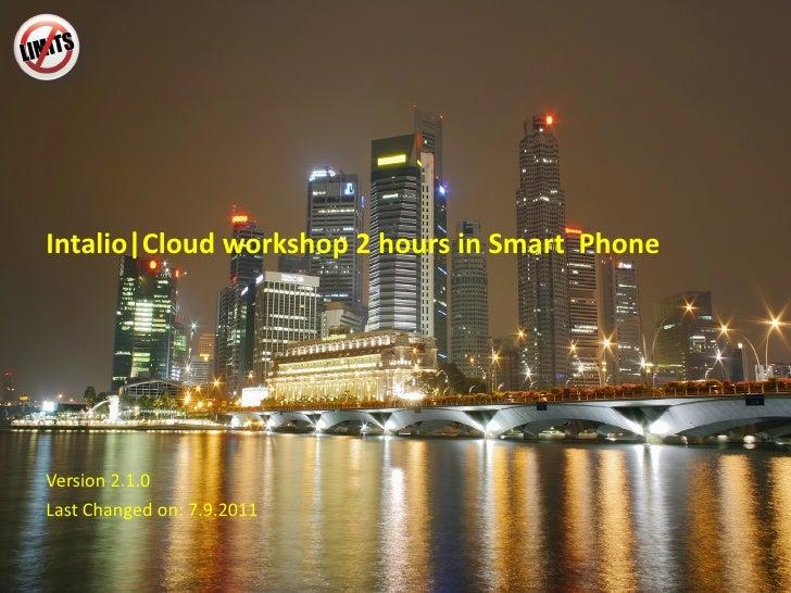 Intalio|Cloud workshop  2  hours in Smart  Phone Version 2.1 .0 Last Changed on: 7.9.2011