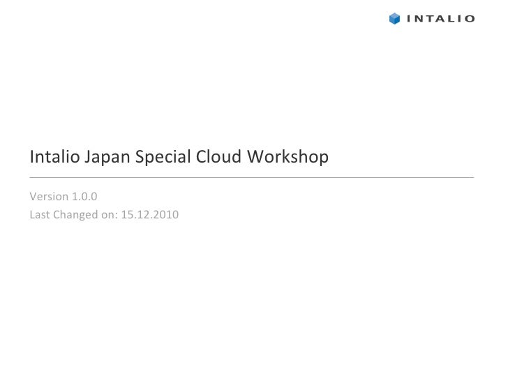 Intalio Japan Special Cloud WorkshopVersion 1.0.0Last Changed on: 15.12.2010