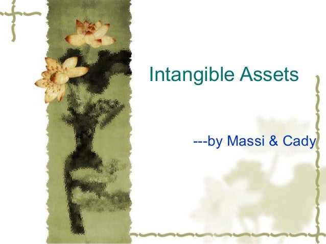 Intangible Assets ---by Massi & Cady