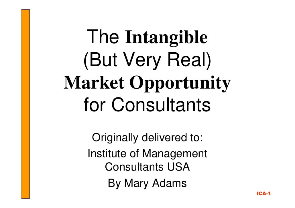 The Intangible  (But Very Real) Market Opportunity  for Consultants    Originally delivered to:   Institute of Management ...