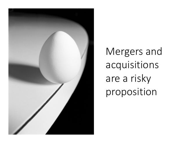 Mergers and acquisitions are a risky proposition