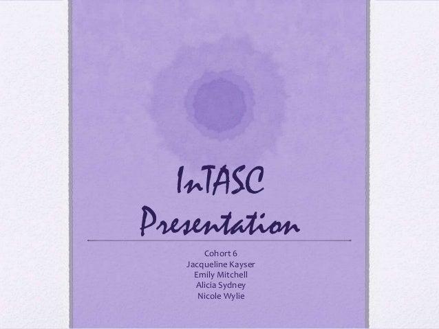 InTASC Presentation Cohort 6 Jacqueline Kayser Emily Mitchell Alicia Sydney Nicole Wylie