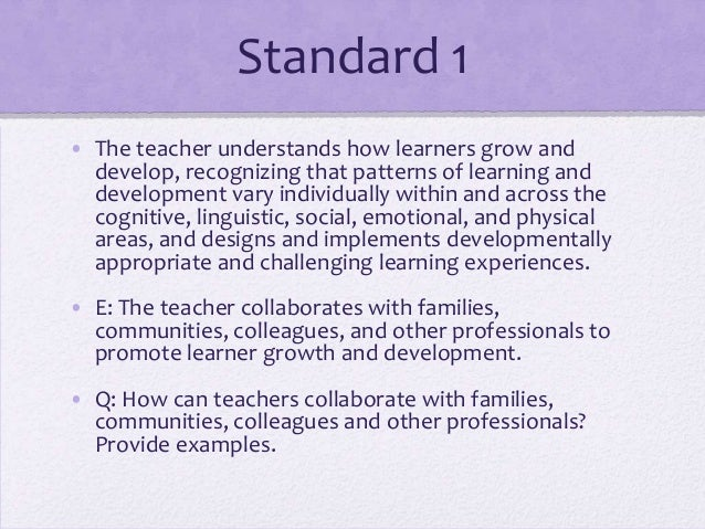 Standard 1 • The teacher understands how learners grow and develop, recognizing that patterns of learning and development ...