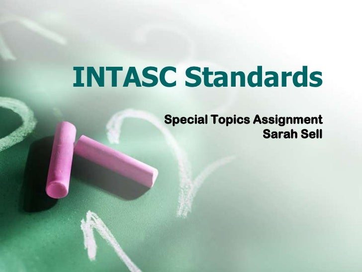 INTASC Standards<br />Special Topics Assignment<br />Sarah Sell<br />