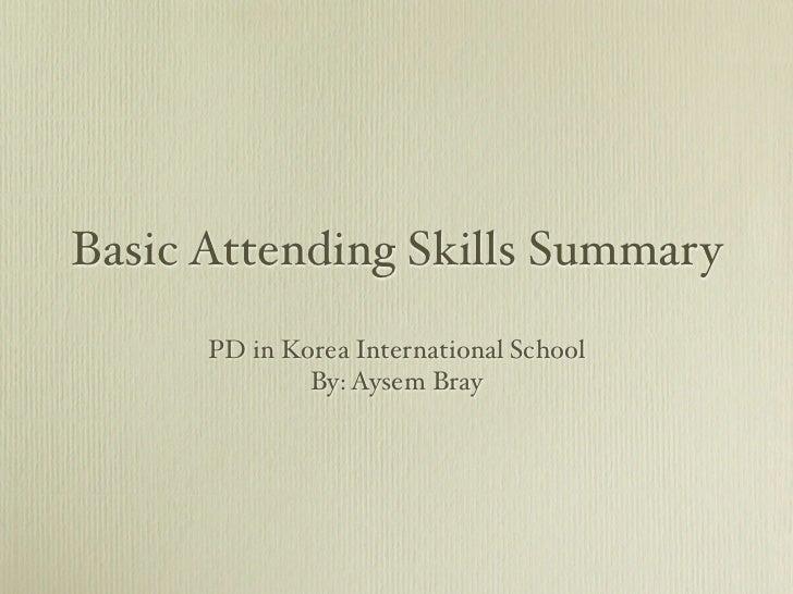 Basic Attending Skills Summary      PD in Korea International School              By: Aysem Bray