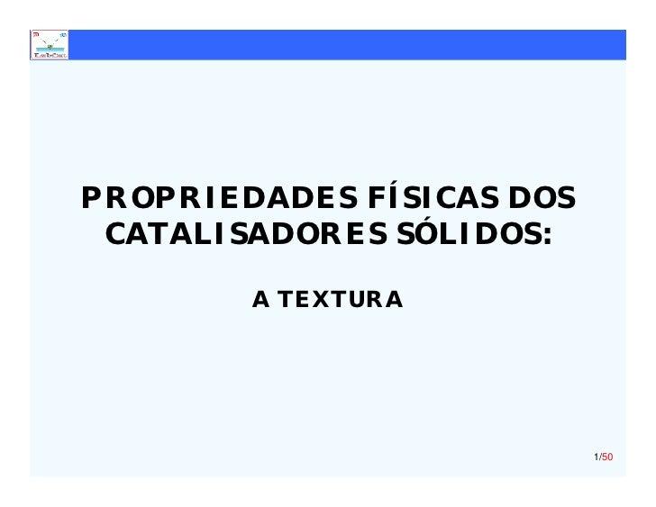 PROPRIEDADES FÍSICAS DOS  CATALISADORES SÓLIDOS:          A TEXTURA                                1/50