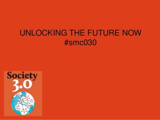 UNLOCKING THE FUTURE NOW #smc030