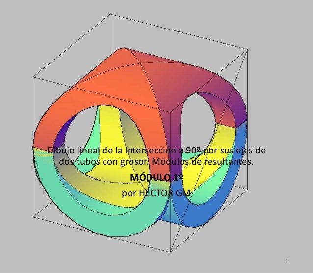 Dibujo lineal de la intersección a 90º por sus ejes de dos tubos con grosor. Módulos de resultantes. MÓDULO 1º por HECTOR ...