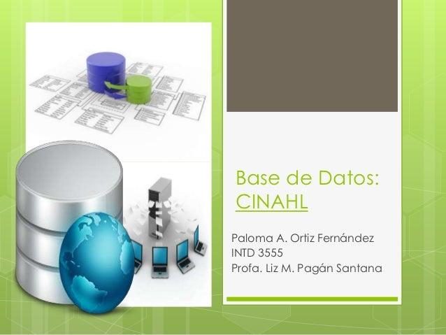 Base de Datos:CINAHLPaloma A. Ortiz FernándezINTD 3555Profa. Liz M. Pagán Santana