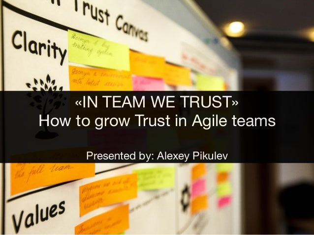 «IN TEAM WE TRUST»  How to grow Trust in Agile teams  Presented by: Alexey Pikulev