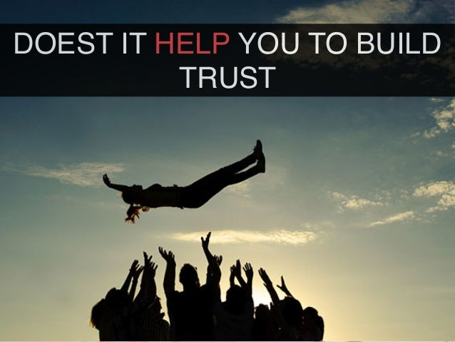 DOEST IT HELP YOU TO BUILD TRUST