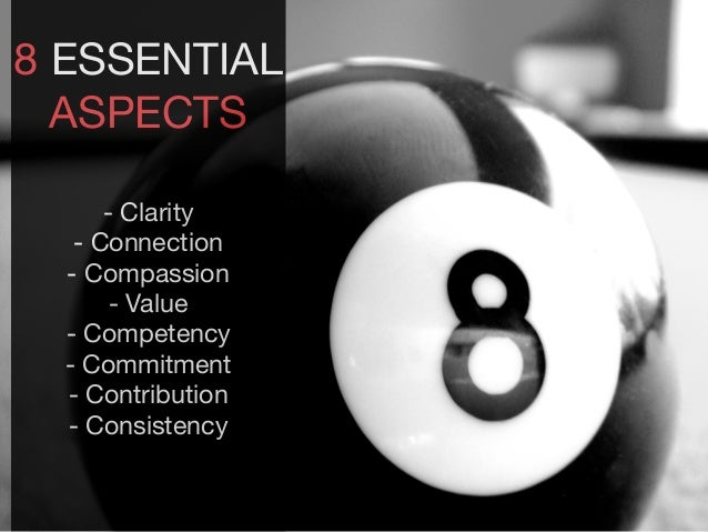 8 ESSENTIAL ASPECTS  - Clarity  - Connection  - Compassion  - Value  - Competency  - Commitment  - Contribution  - Consist...