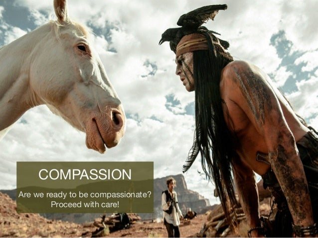 COMPASSION  Are we ready to be compassionate?  Proceed with care!