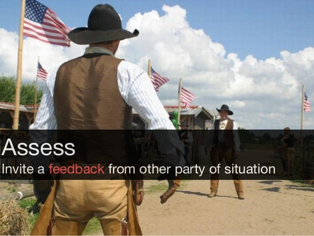 Assess  Invite a feedback from other party of situation