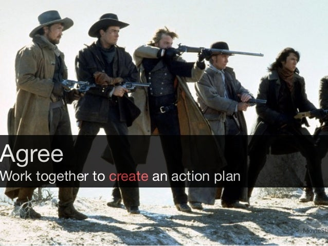 Agree  Work together to create an action plan