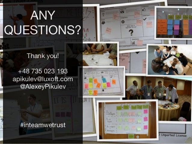 ANY QUESTIONS?  Thank you!  +48 735 023 193  apikulev@luxoft.com  @AlexeyPikulev  #inteamwetrust
