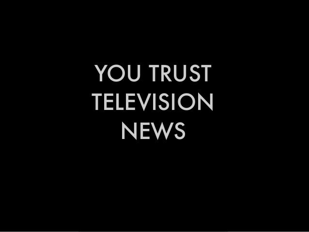 YOU TRUST TELEVISION NEWS