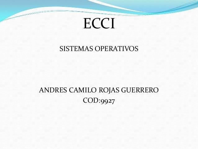 ECCI SISTEMAS OPERATIVOS  ANDRES CAMILO ROJAS GUERRERO COD:9927